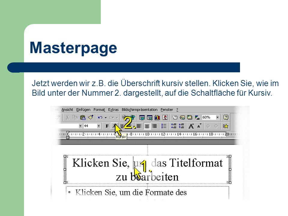 Masterpage Jetzt werden wir z.B. die Überschrift kursiv stellen. Klicken Sie, wie im Bild unter der Nummer 2. dargestellt, auf die Schaltfläche für Ku
