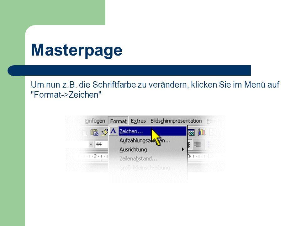 Masterpage Um nun z.B. die Schriftfarbe zu verändern, klicken Sie im Menü auf