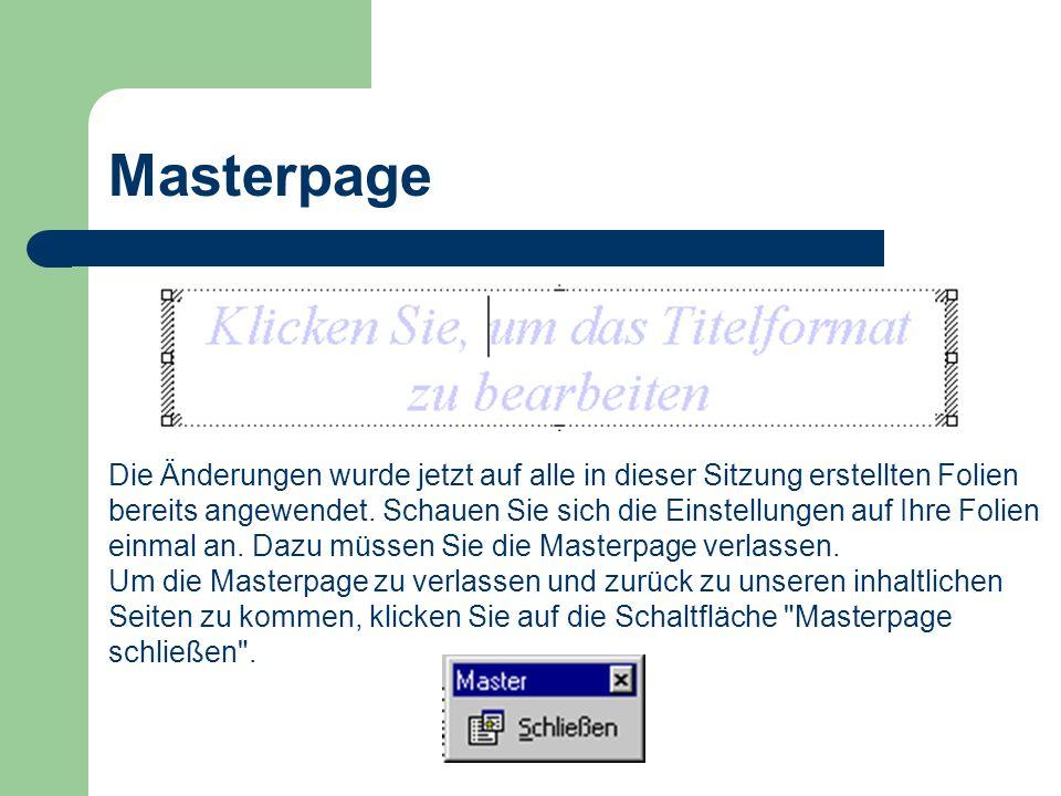Masterpage Die Änderungen wurde jetzt auf alle in dieser Sitzung erstellten Folien bereits angewendet. Schauen Sie sich die Einstellungen auf Ihre Fol
