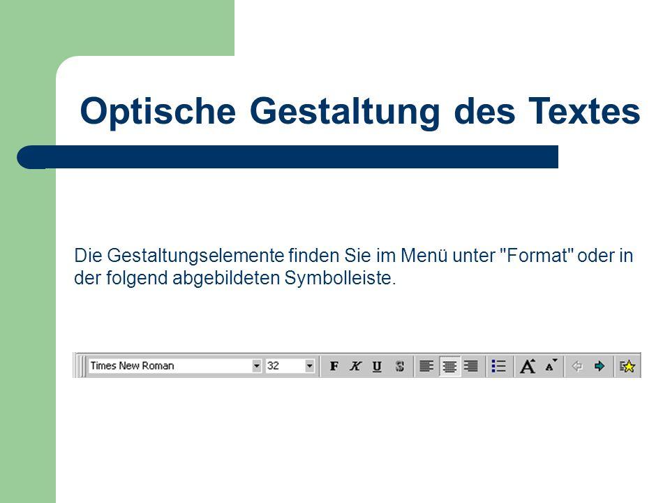Optische Gestaltung des Textes Die Gestaltungselemente finden Sie im Menü unter