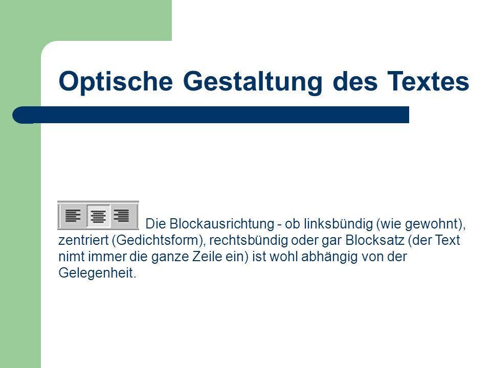 Optische Gestaltung des Textes Die Blockausrichtung - ob linksbündig (wie gewohnt), zentriert (Gedichtsform), rechtsbündig oder gar Blocksatz (der Tex