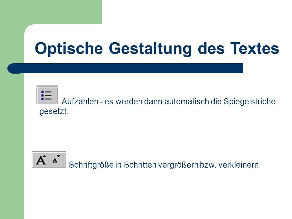 Optische Gestaltung des Textes Aufzählen - es werden dann automatisch die Spiegelstriche gesetzt. Schriftgröße in Schritten vergrößern bzw. verkleiner