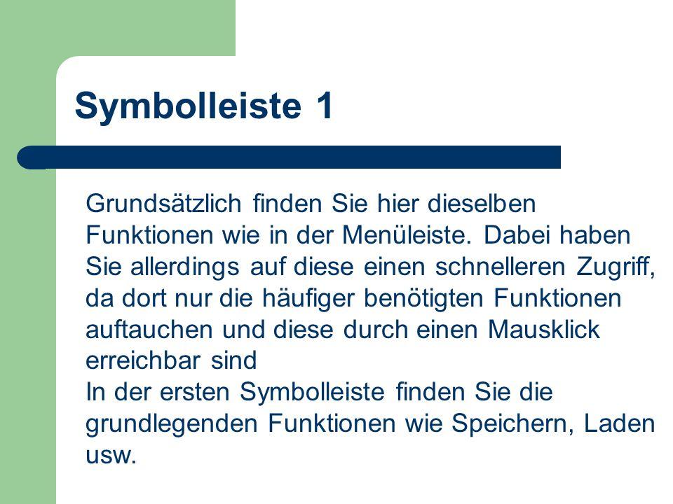 Symbolleiste 1 Grundsätzlich finden Sie hier dieselben Funktionen wie in der Menüleiste. Dabei haben Sie allerdings auf diese einen schnelleren Zugrif
