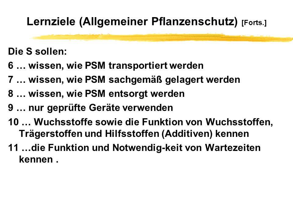 Lernziele (Allgemeiner Pflanzenschutz) [Forts.] Die S sollen: 6 … wissen, wie PSM transportiert werden 7 … wissen, wie PSM sachgemäß gelagert werden 8