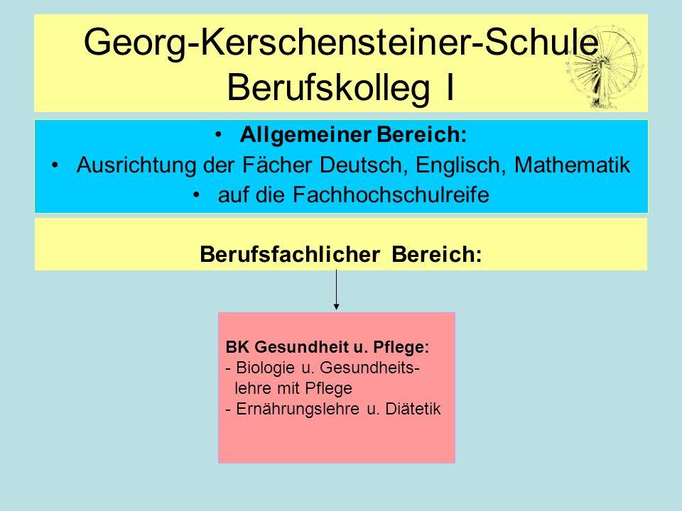Georg-Kerschensteiner-Schule Berufskolleg I Allgemeiner Bereich: Ausrichtung der Fächer Deutsch, Englisch, Mathematik auf die Fachhochschulreife Beruf