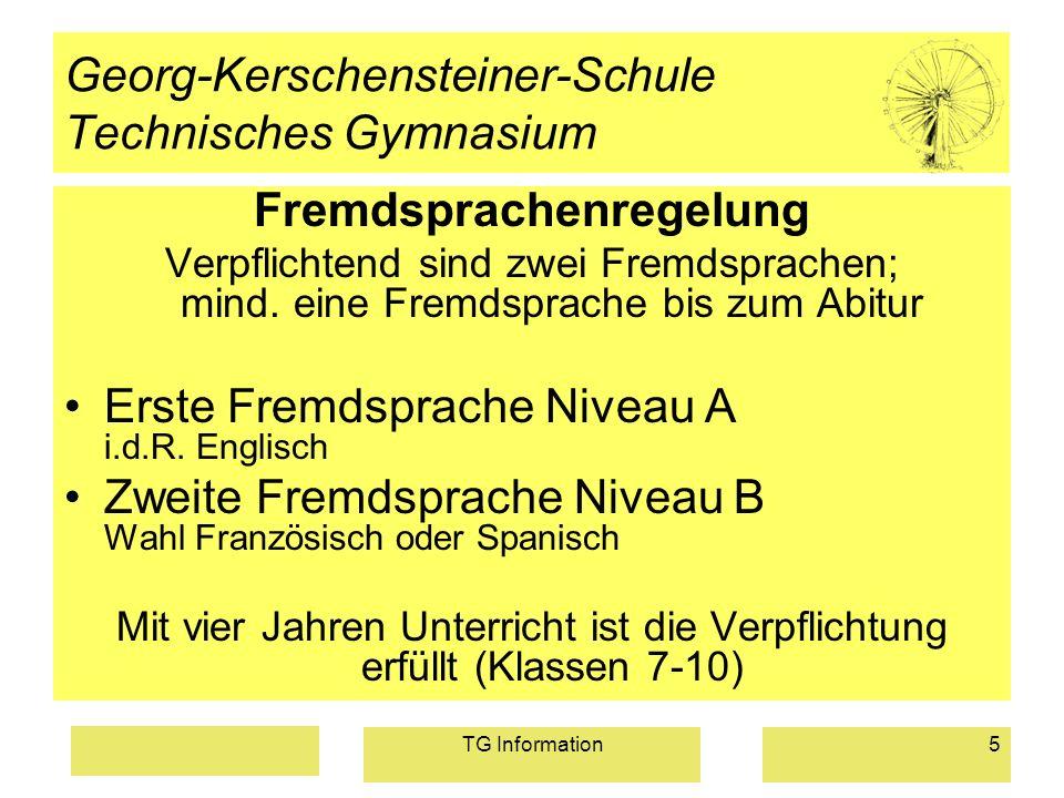 TG Information5 Georg-Kerschensteiner-Schule Technisches Gymnasium Fremdsprachenregelung Verpflichtend sind zwei Fremdsprachen; mind. eine Fremdsprach