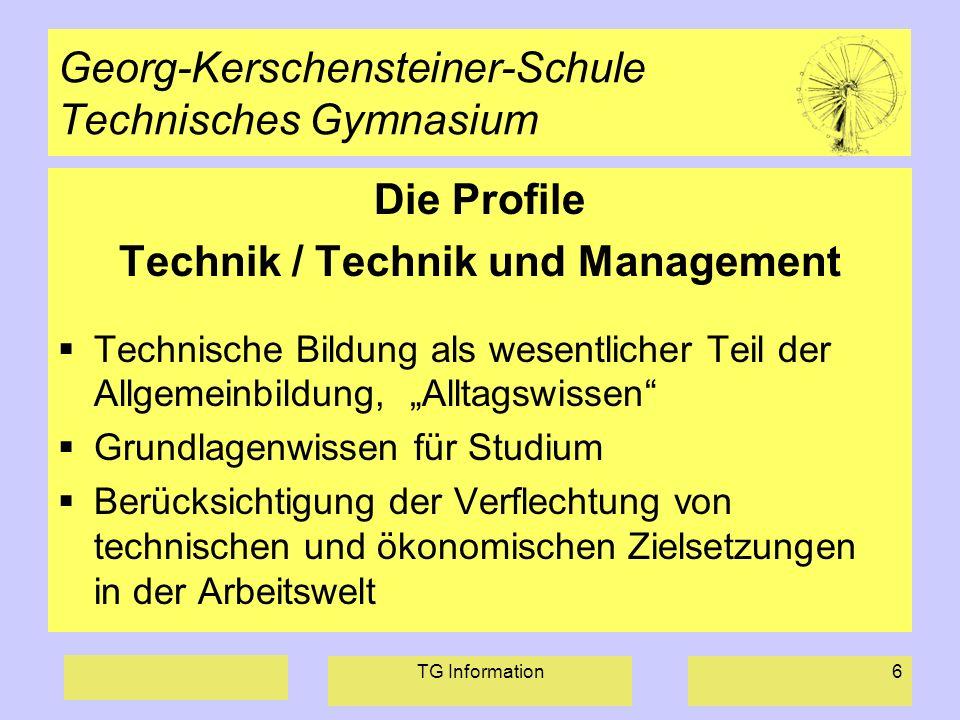 TG Information6 Georg-Kerschensteiner-Schule Technisches Gymnasium Die Profile Technik / Technik und Management Technische Bildung als wesentlicher Te