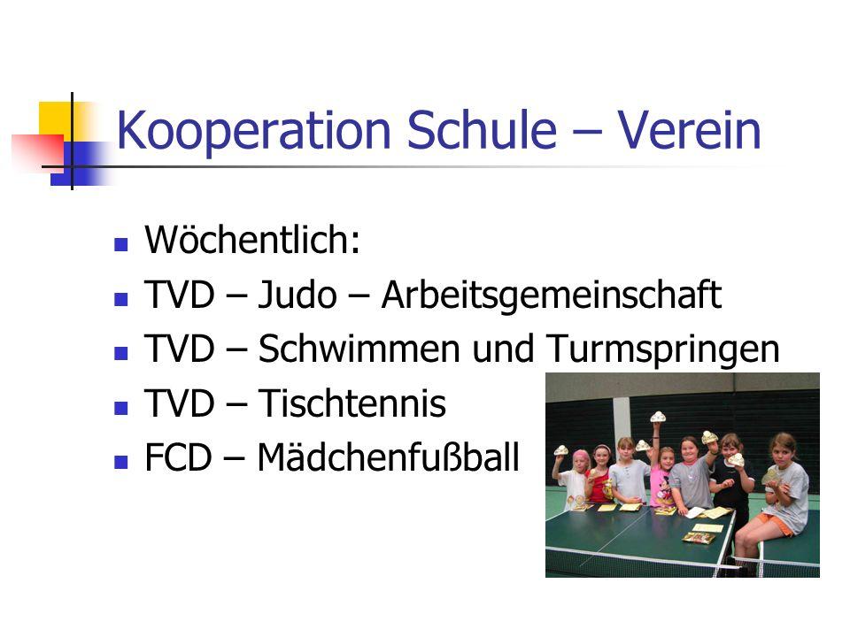 Kooperation Schule – Verein Wöchentlich: TVD – Judo – Arbeitsgemeinschaft TVD – Schwimmen und Turmspringen TVD – Tischtennis FCD – Mädchenfußball