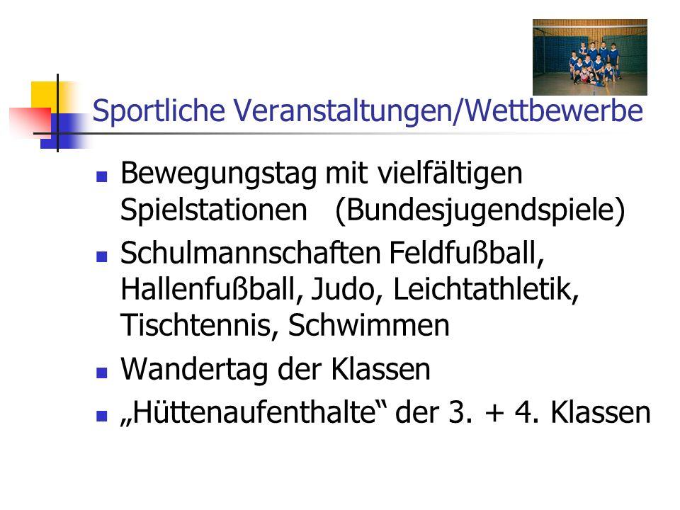Sportliche Veranstaltungen/Wettbewerbe Bewegungstag mit vielfältigen Spielstationen (Bundesjugendspiele) Schulmannschaften Feldfußball, Hallenfußball,