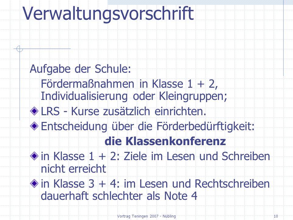 Vortrag Teningen 2007 - Nübling10 Verwaltungsvorschrift Aufgabe der Schule: Fördermaßnahmen in Klasse 1 + 2, Individualisierung oder Kleingruppen; LRS