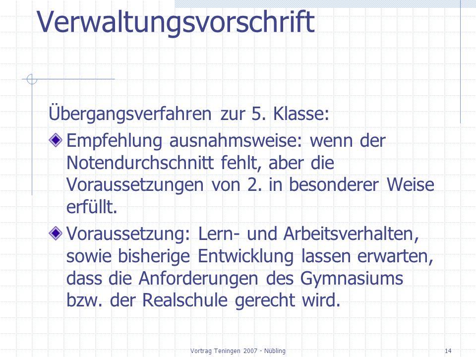 Vortrag Teningen 2007 - Nübling14 Verwaltungsvorschrift Übergangsverfahren zur 5. Klasse: Empfehlung ausnahmsweise: wenn der Notendurchschnitt fehlt,