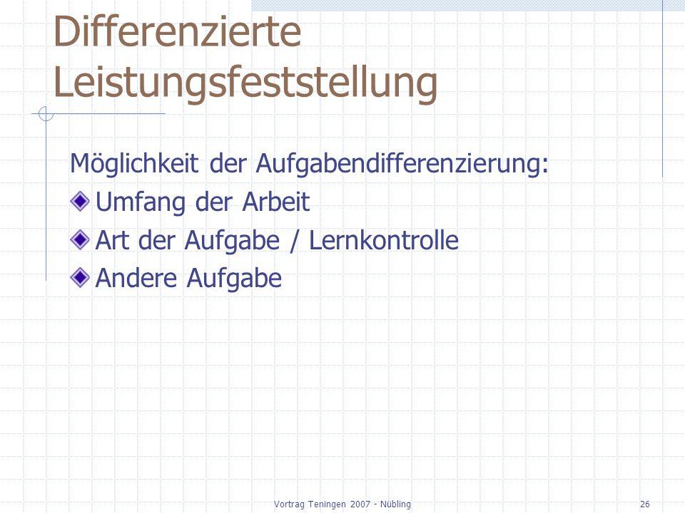 Vortrag Teningen 2007 - Nübling26 Differenzierte Leistungsfeststellung Möglichkeit der Aufgabendifferenzierung: Umfang der Arbeit Art der Aufgabe / Le