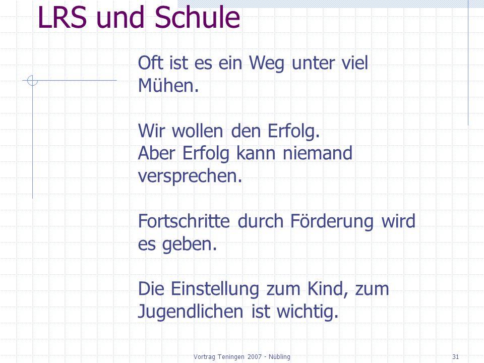 Vortrag Teningen 2007 - Nübling31 LRS und Schule Oft ist es ein Weg unter viel Mühen. Wir wollen den Erfolg. Aber Erfolg kann niemand versprechen. For