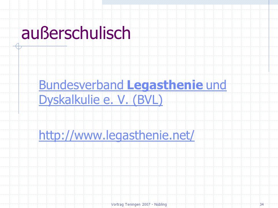 Vortrag Teningen 2007 - Nübling34 außerschulisch Bundesverband Legasthenie und Dyskalkulie e. V. (BVL) http://www.legasthenie.net/