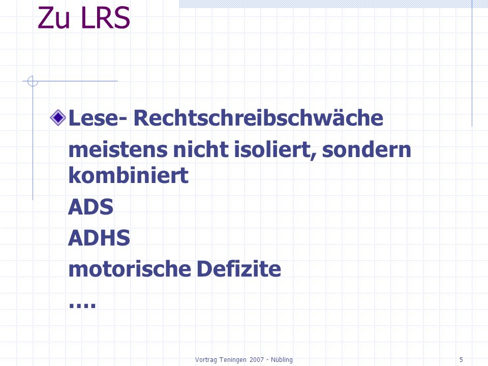 Vortrag Teningen 2007 - Nübling6 LRS und Schule Verwaltungsvorschrift Bildungsplan Methoden des Anfangsunterrichts Bausteine einer Förderung Differenzierte Leistungsfeststellung Unterstützungssystem Schulamt
