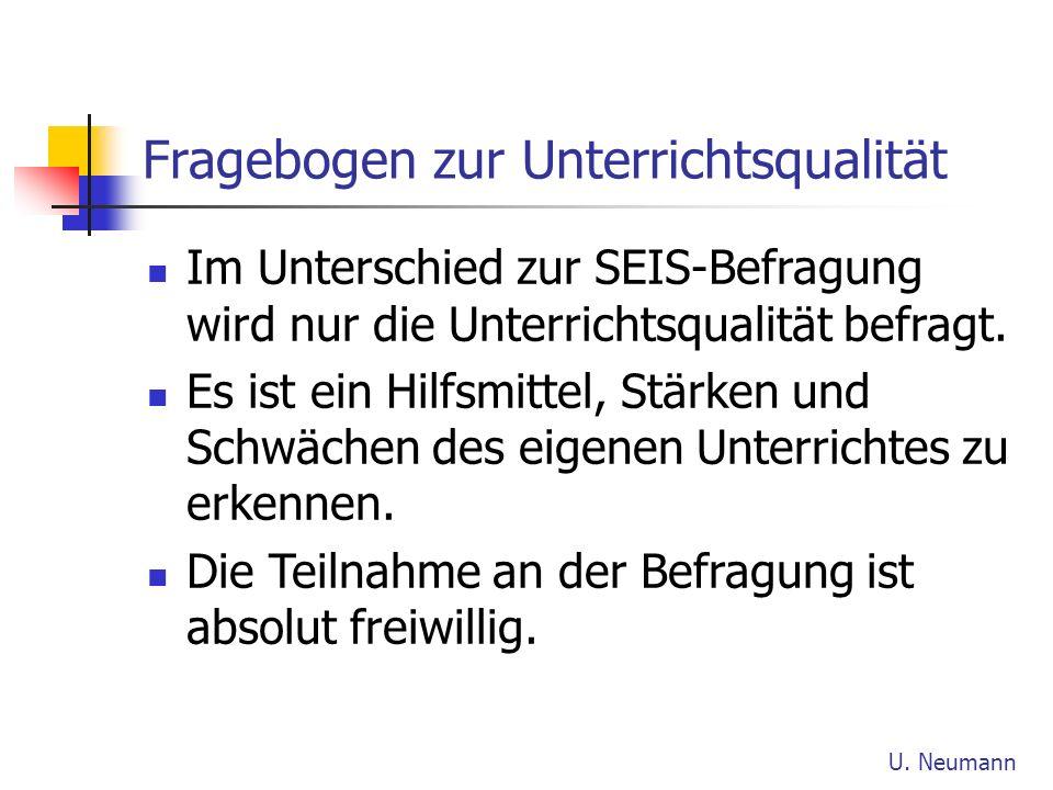 Fragebogen zur Unterrichtsqualität U. Neumann Im Unterschied zur SEIS-Befragung wird nur die Unterrichtsqualität befragt. Es ist ein Hilfsmittel, Stär