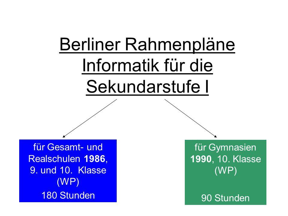 Berliner Rahmenpläne Informatik für die Sekundarstufe I für Gesamt- und Realschulen 1986, 9. und 10. Klasse (WP) 180 Stunden für Gymnasien 1990, 10. K