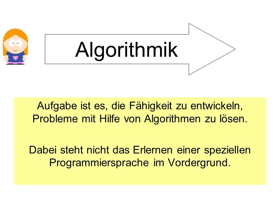 Aufgabe ist es, die Fähigkeit zu entwickeln, Probleme mit Hilfe von Algorithmen zu lösen. Dabei steht nicht das Erlernen einer speziellen Programmiers