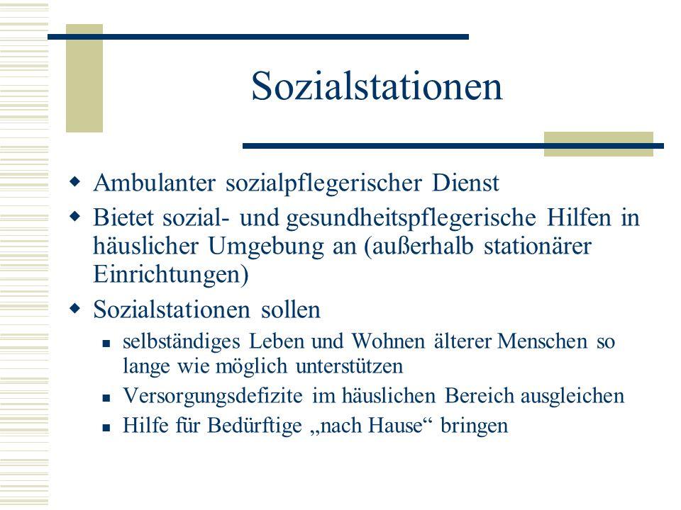 Sozialstationen Ambulanter sozialpflegerischer Dienst Bietet sozial- und gesundheitspflegerische Hilfen in häuslicher Umgebung an (außerhalb stationär