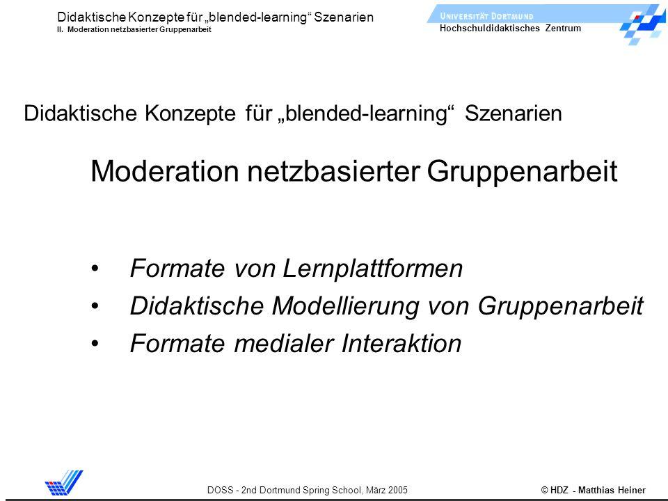 Hochschuldidaktisches Zentrum DOSS - 2nd Dortmund Spring School, März 2005 © HDZ - Matthias Heiner Didaktische Konzepte für blended-learning Szenarien II.