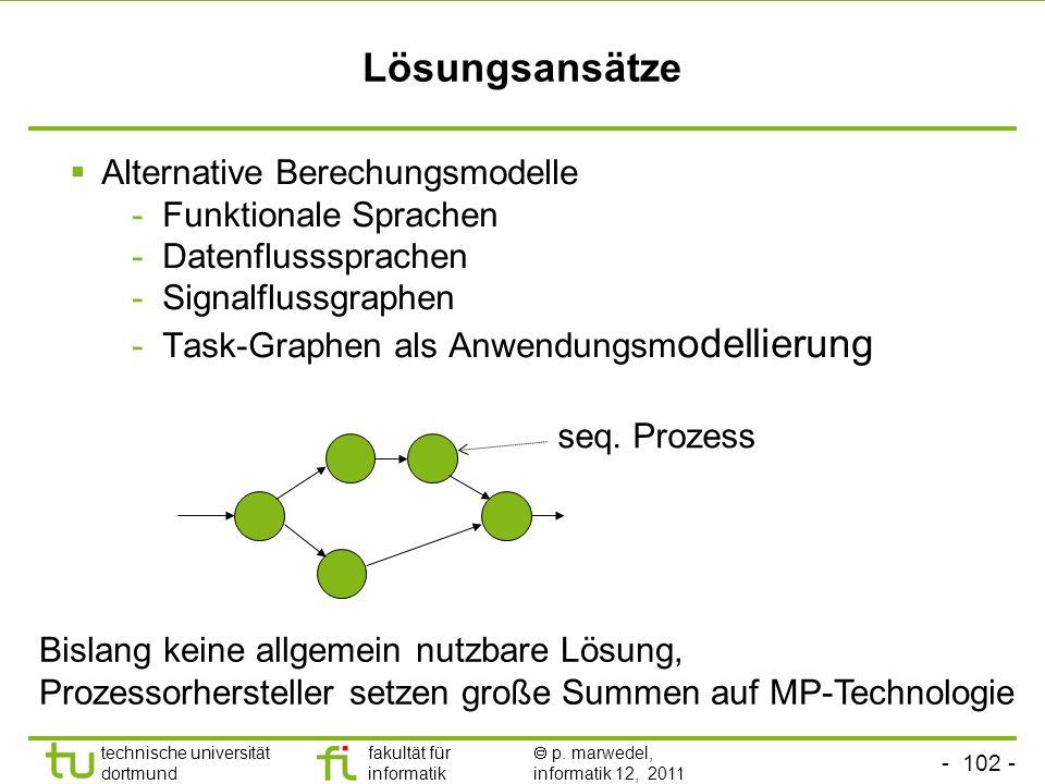 - 102 - technische universität dortmund fakultät für informatik p. marwedel, informatik 12, 2011 Lösungsansätze Alternative Berechungsmodelle -Funktio