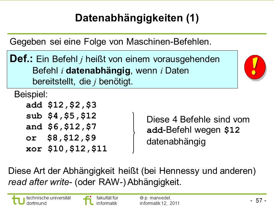 - 57 - technische universität dortmund fakultät für informatik p. marwedel, informatik 12, 2011 Datenabhängigkeiten (1) Def.: Ein Befehl j heißt von e