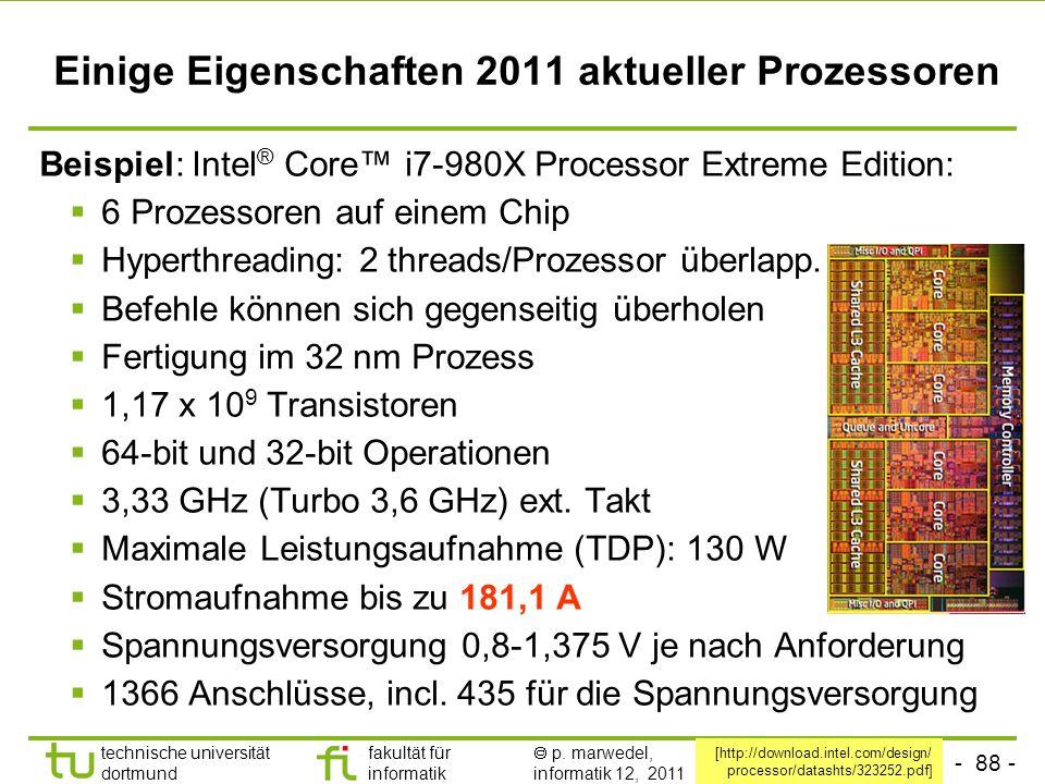 - 88 - technische universität dortmund fakultät für informatik p. marwedel, informatik 12, 2011 Einige Eigenschaften 2011 aktueller Prozessoren Beispi