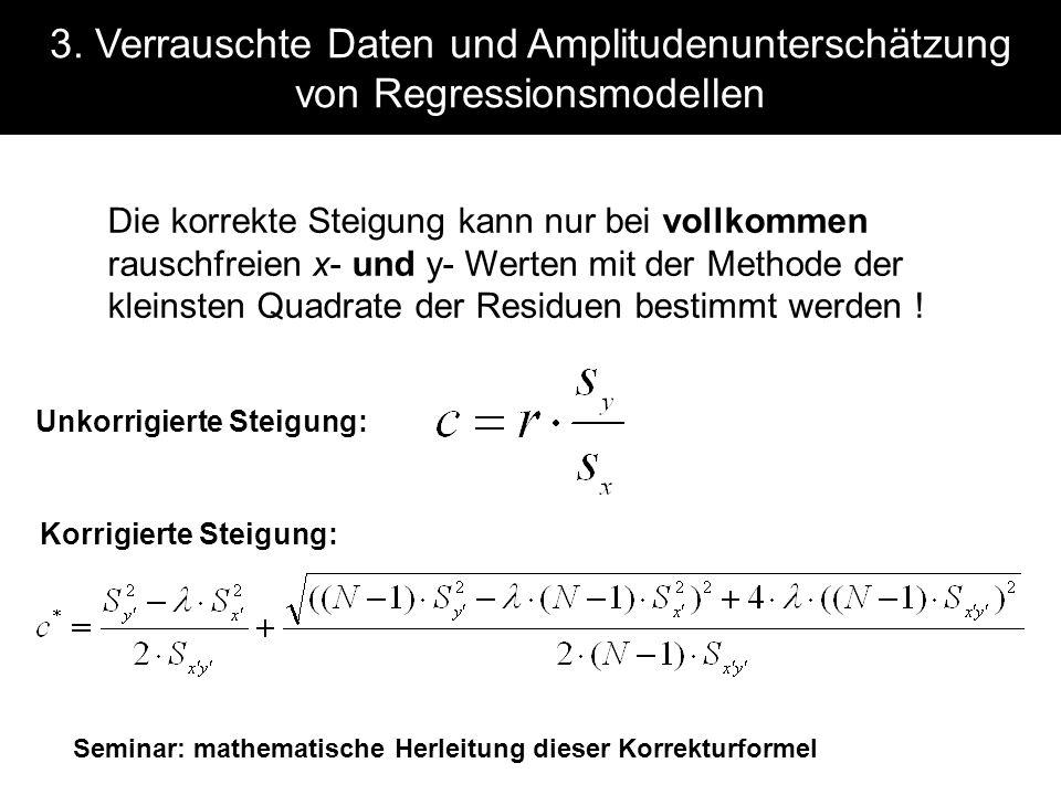 3. Verrauschte Daten und Amplitudenunterschätzung von Regressionsmodellen Unkorrigierte Steigung: Korrigierte Steigung: Seminar: mathematische Herleit