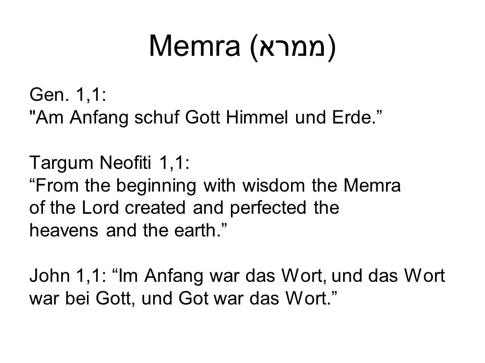 Memra (ממרא) Gen. 1,1: Am Anfang schuf Gott Himmel und Erde.