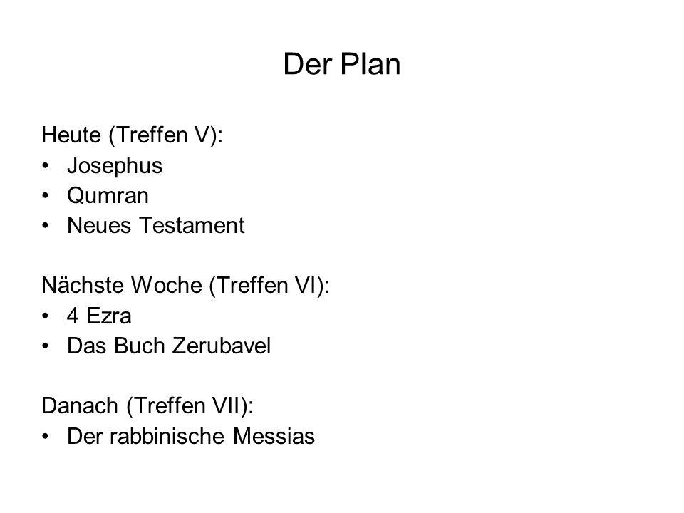 Der Plan Heute (Treffen V): Josephus Qumran Neues Testament Nächste Woche (Treffen VI): 4 Ezra Das Buch Zerubavel Danach (Treffen VII): Der rabbinische Messias