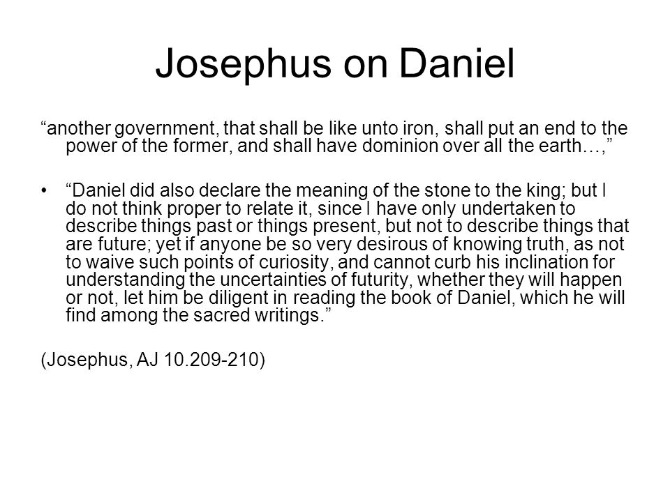 Josephus on Daniel another government, that shall be like unto iron, shall put an end to the power of the former, and shall have dominion over all the