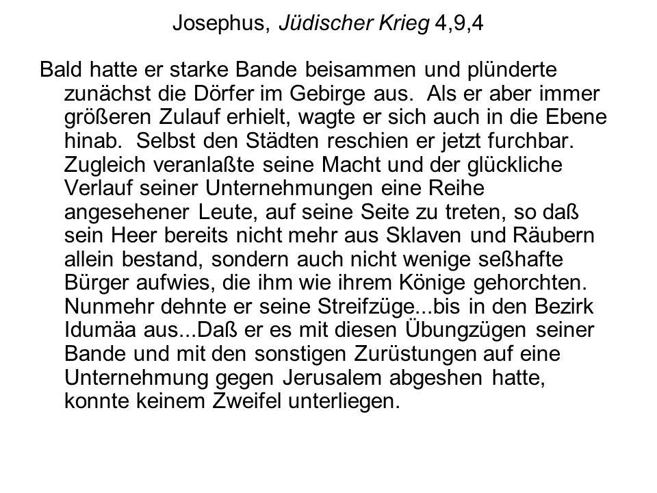 Josephus, Jüdischer Krieg 4,9,4 Bald hatte er starke Bande beisammen und plünderte zunächst die Dörfer im Gebirge aus. Als er aber immer größeren Zula