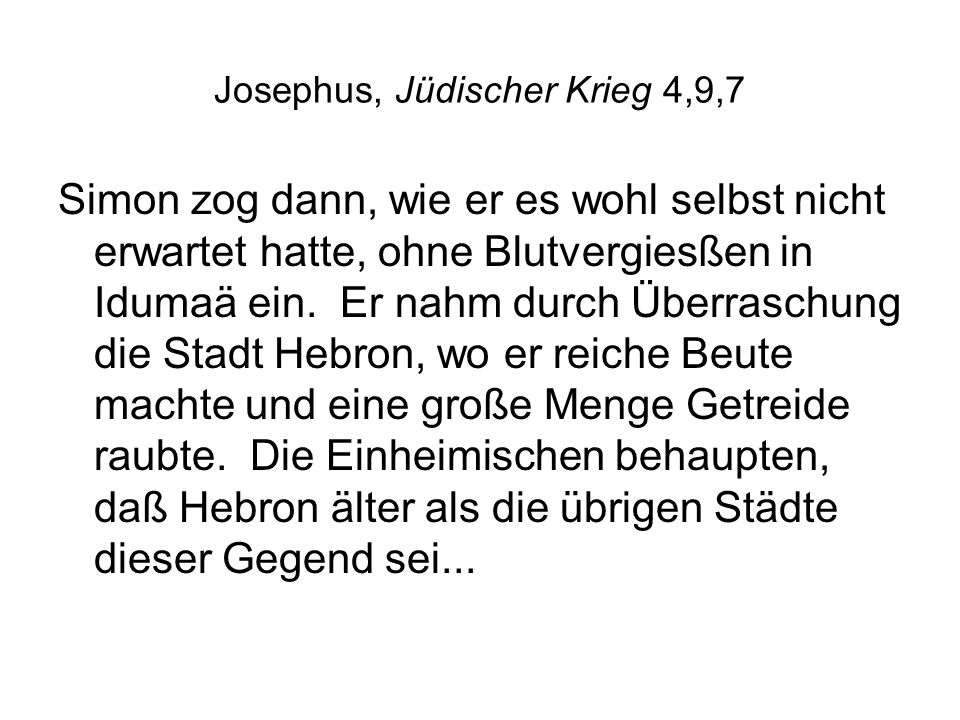 Josephus, Jüdischer Krieg 4,9,7 Simon zog dann, wie er es wohl selbst nicht erwartet hatte, ohne Blutvergiesßen in Idumaä ein. Er nahm durch Überrasch