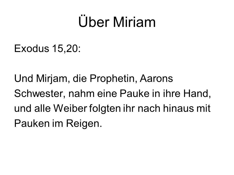 Über Miriam Exodus 15,20: Und Mirjam, die Prophetin, Aarons Schwester, nahm eine Pauke in ihre Hand, und alle Weiber folgten ihr nach hinaus mit Pauke
