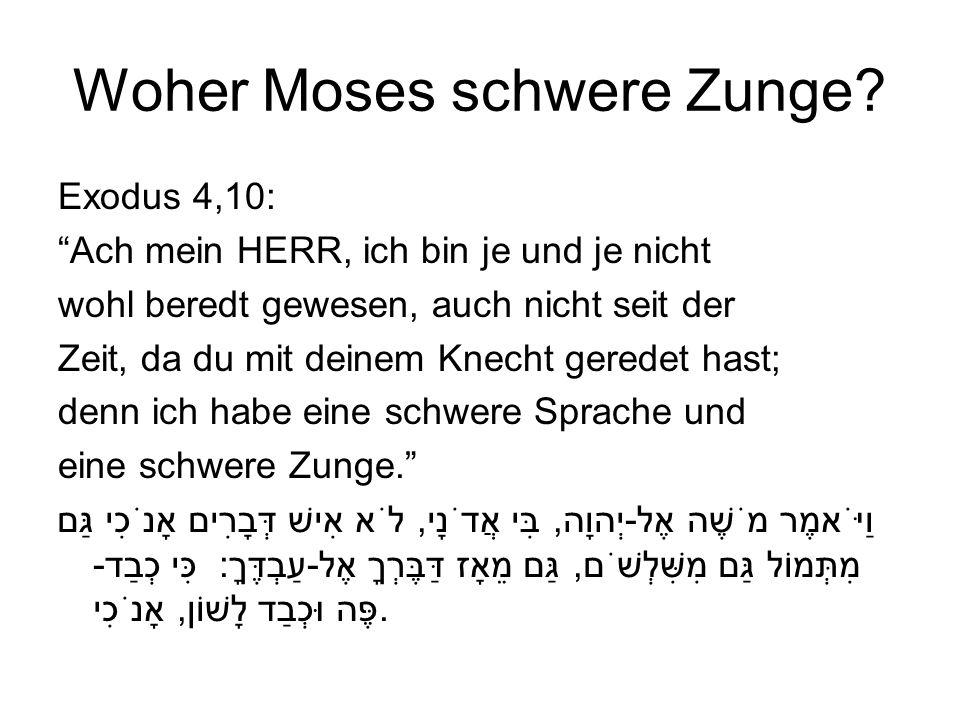 Woher Moses schwere Zunge? Exodus 4,10: Ach mein HERR, ich bin je und je nicht wohl beredt gewesen, auch nicht seit der Zeit, da du mit deinem Knecht