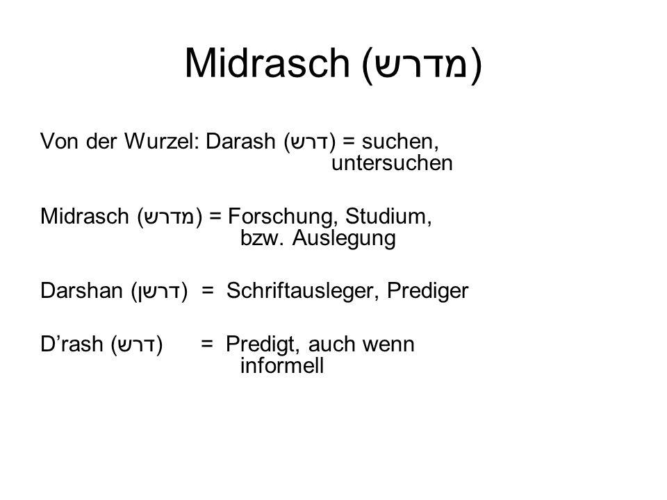Midrasch (מדרש) Von der Wurzel: Darash (דרש) = suchen, untersuchen Midrasch (מדרש) = Forschung, Studium, bzw. Auslegung Darshan (דרשן) = Schriftausleg