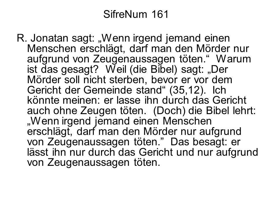 SifreNum 161 R. Jonatan sagt: Wenn irgend jemand einen Menschen erschlägt, darf man den Mörder nur aufgrund von Zeugenaussagen töten. Warum ist das ge