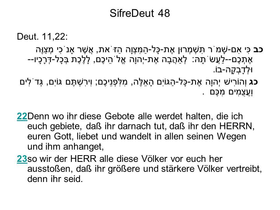 SifreDeut 48 Deut. 11,22: כב כִּי אִם-שָׁמֹר תִּשְׁמְרוּן אֶת-כָּל-הַמִּצְוָה הַזֹּאת, אֲשֶׁר אָנֹכִי מְצַוֶּה אֶתְכֶם--לַעֲשֹׂתָהּ: לְאַהֲבָה אֶת-יְה