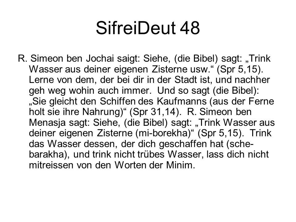 SifreiDeut 48 R. Simeon ben Jochai saigt: Siehe, (die Bibel) sagt: Trink Wasser aus deiner eigenen Zisterne usw. (Spr 5,15). Lerne von dem, der bei di