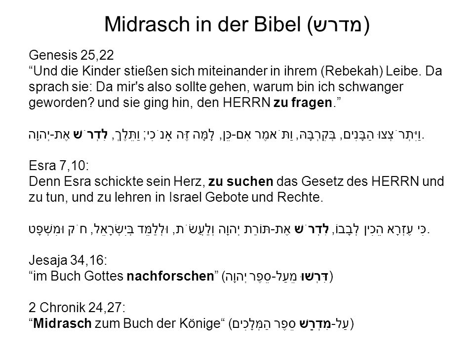 Midrasch in der Bibel (מדרש) Genesis 25,22 Und die Kinder stießen sich miteinander in ihrem (Rebekah) Leibe. Da sprach sie: Da mir's also sollte gehen
