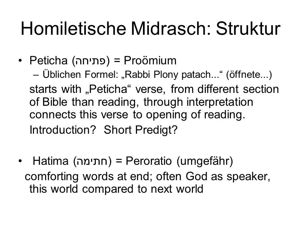 Homiletische Midrasch: Struktur Peticha (פתיחה) = Proömium –Üblichen Formel: Rabbi Plony patach... (öffnete...) starts with Peticha verse, from differ