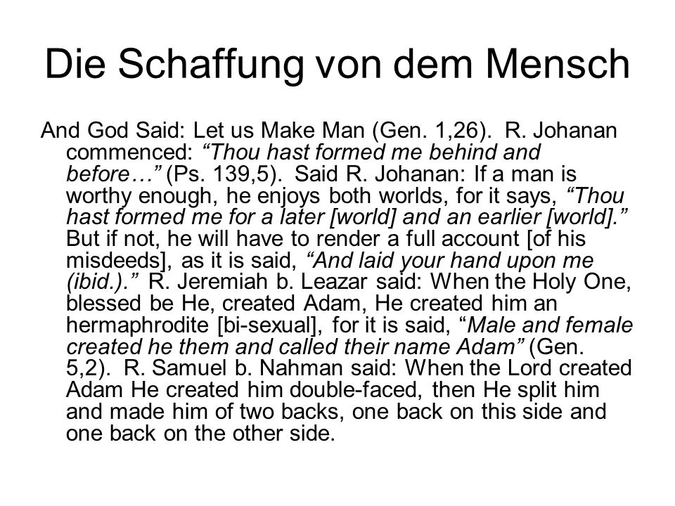 Die Schaffung von dem Mensch And God Said: Let us Make Man (Gen. 1,26). R. Johanan commenced: Thou hast formed me behind and before… (Ps. 139,5). Said