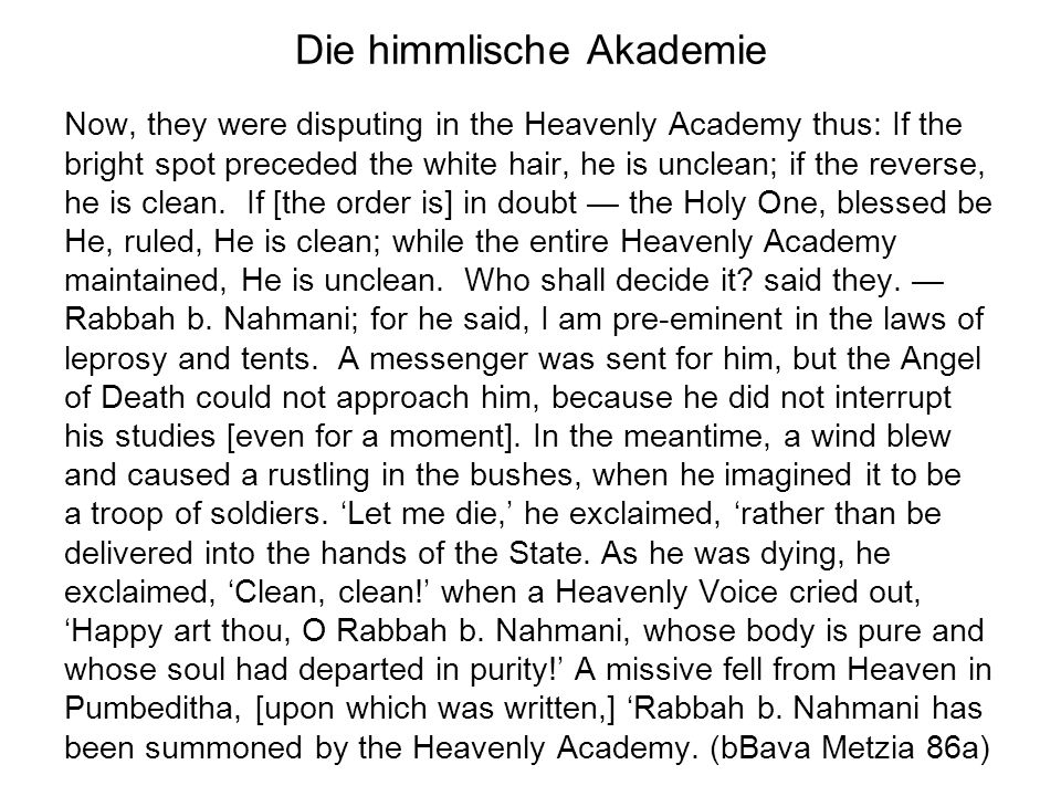Die himmlische Akademie Now, they were disputing in the Heavenly Academy thus: If the bright spot preceded the white hair, he is unclean; if the reverse, he is clean.