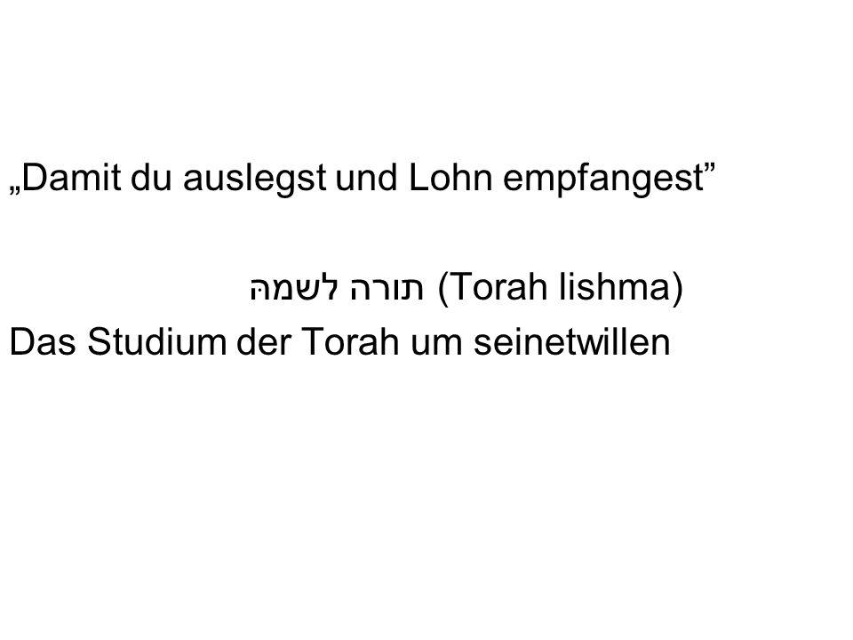 Damit du auslegst und Lohn empfangest תורה לשמ (Torah lishma) Das Studium der Torah um seinetwillen