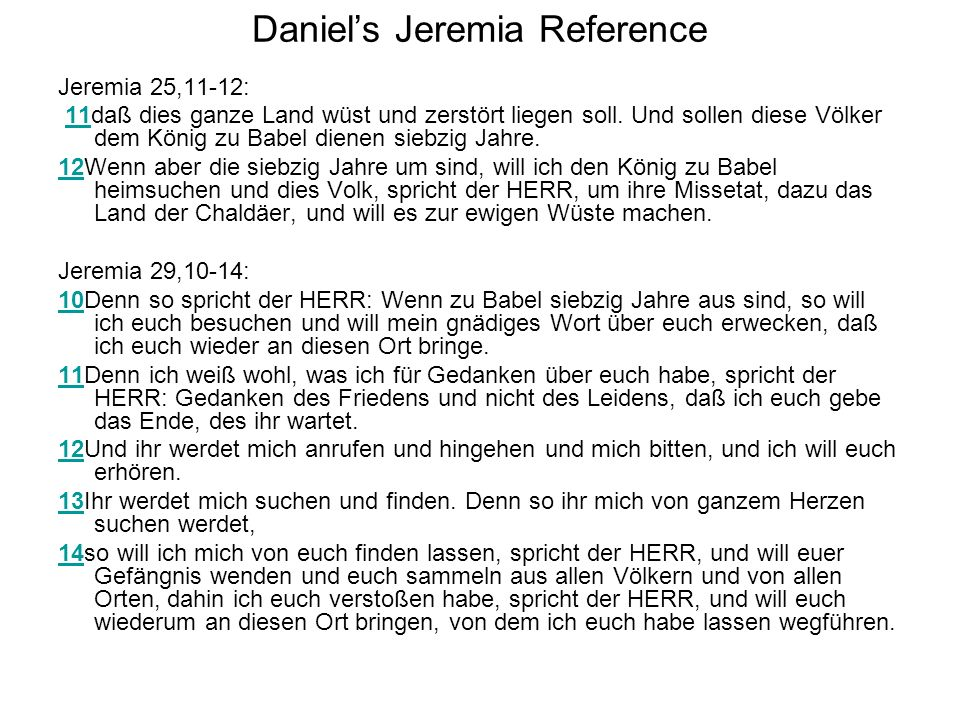 Daniels Jeremia Reference Jeremia 25,11-12: 11daß dies ganze Land wüst und zerstört liegen soll. Und sollen diese Völker dem König zu Babel dienen sie