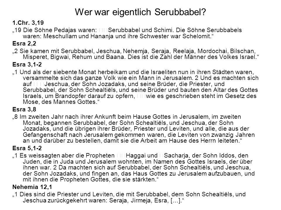 Wer war eigentlich Serubbabel? 1.Chr. 3,19 19 Die Söhne Pedajas waren: Serubbabel und Schimi. Die Söhne Serubbabels waren: Meschullam und Hananja und