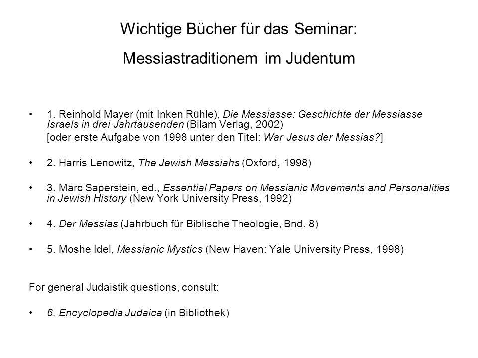 Wichtige Bücher für das Seminar: Messiastraditionem im Judentum 1. Reinhold Mayer (mit Inken Rühle), Die Messiasse: Geschichte der Messiasse Israels i