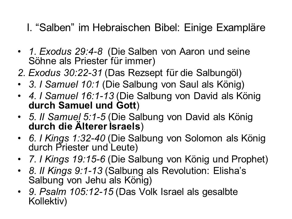 I. Salben im Hebraischen Bibel: Einige Exampläre 1. Exodus 29:4-8 (Die Salben von Aaron und seine Söhne als Priester für immer) 2. Exodus 30:22-31 (Da