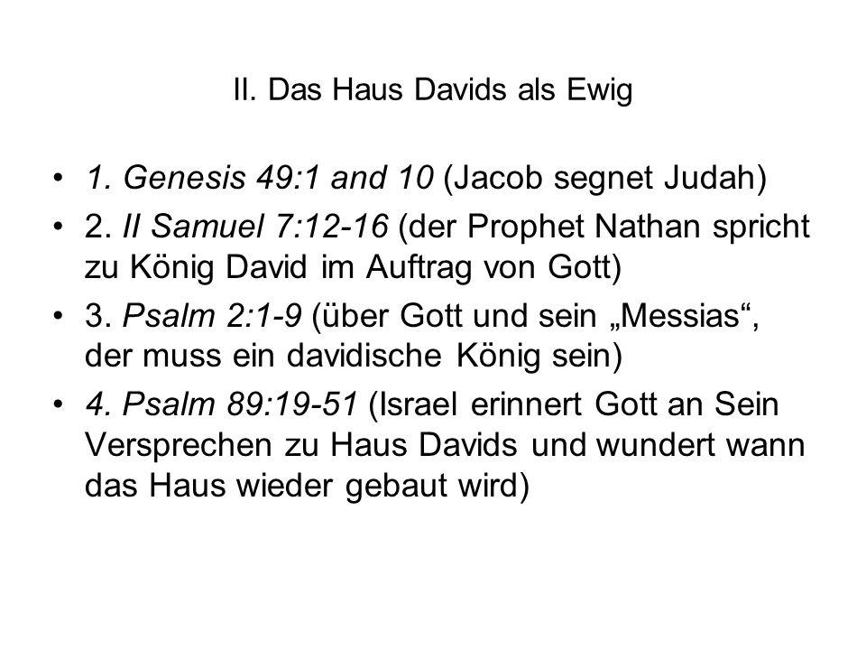 II. Das Haus Davids als Ewig 1. Genesis 49:1 and 10 (Jacob segnet Judah) 2. II Samuel 7:12-16 (der Prophet Nathan spricht zu König David im Auftrag vo
