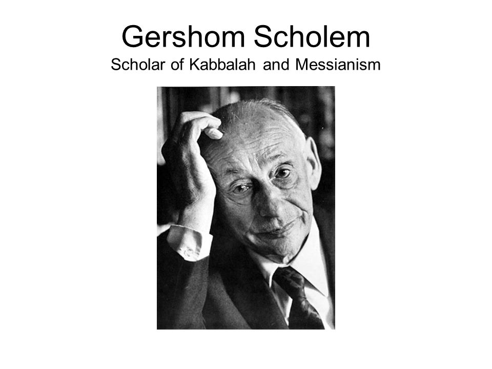 Gershom Scholem Scholar of Kabbalah and Messianism